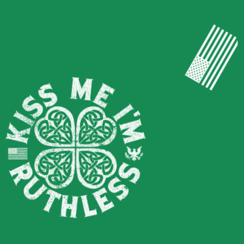 KISS ME I'M RUTHLESS - PREMIUM MEN'S S/S T-SHIRT MADE IN THE USA - KELLY GREEN W/ WHITE INK Design