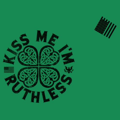 KISS ME I'M RUTHLESS - PREMIUM MEN'S S/S T-SHIRT MADE IN THE USA - KELLY GREEN W/ BLACK INK Design